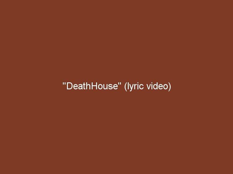 """DeathHouse"" (lyric video)"