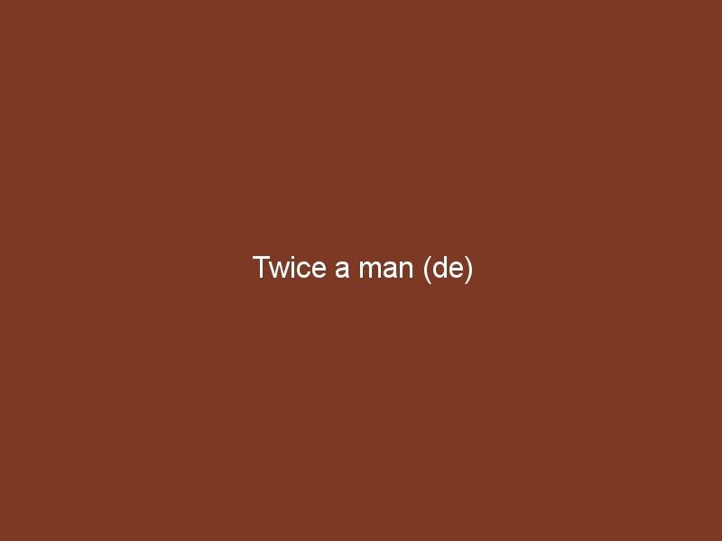 Twice a man (de)