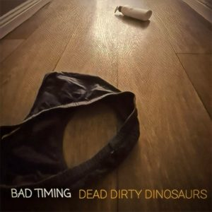 """15.12. DEAD DIRTY DINOSAURS – """"Bad Timing"""" (Riot Records/Soulfood)"""